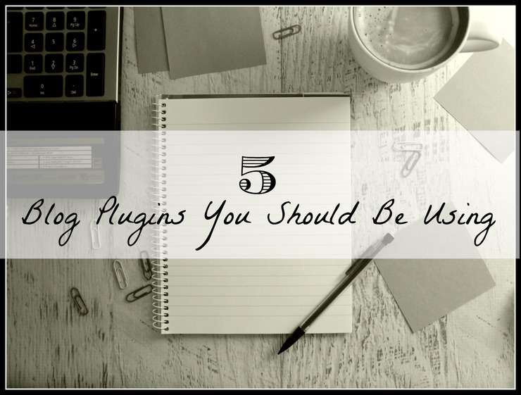 5 blog plugins you should be using to get the most out of your blogging experience!