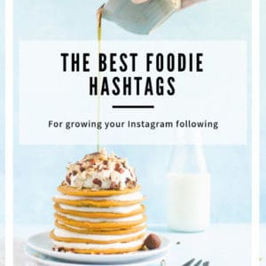 """Stack of pancakes with syrup poured over top and text that says """"The best foodie hashtags for growing your instagram following"""""""